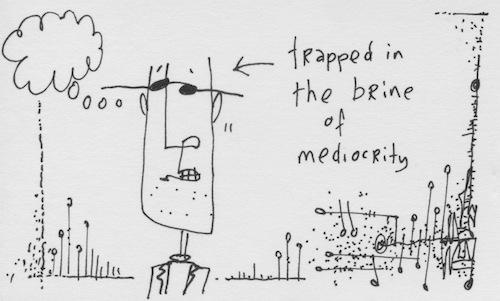 Brine of mediocrity