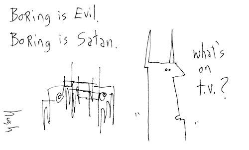 Boring is evil