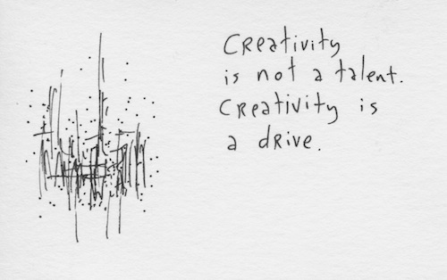 Creativity is a drive