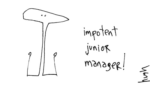Impotent junior manager