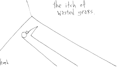 Itch of wasted years