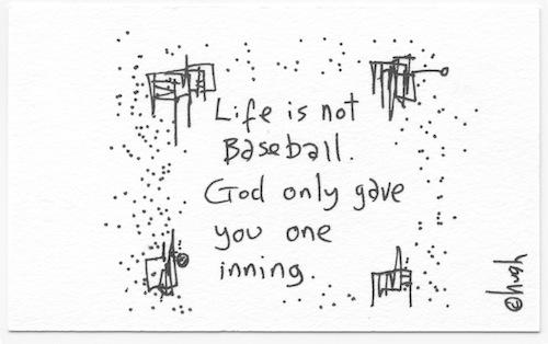 Life is not baseball