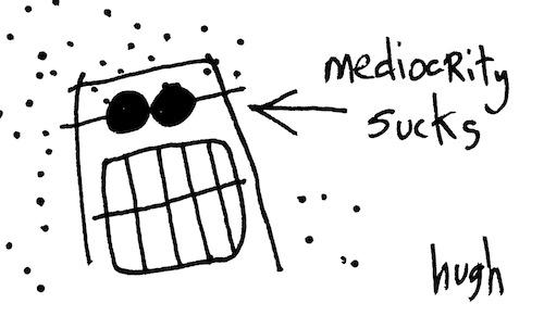 Mediocrity sucks