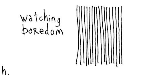 Watching boredom