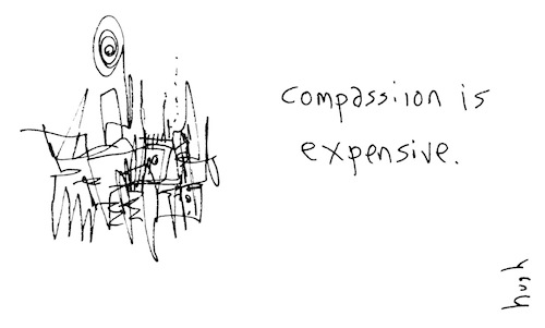 compassion is expensive.