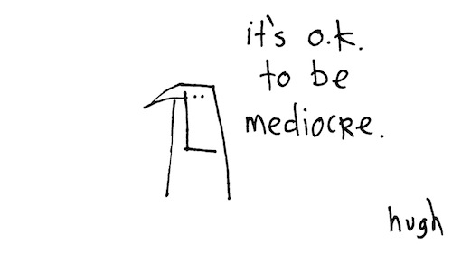 It's ok the be mediocre