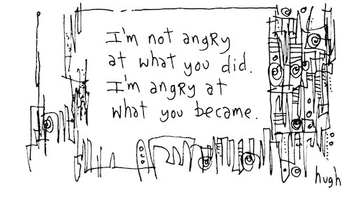 Angry at what you became