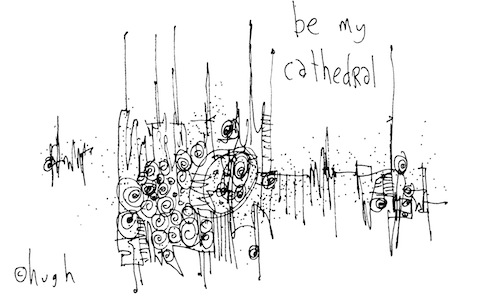Be my cathedral