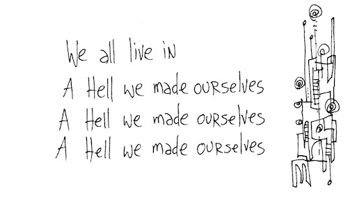 A hell we made ourselves