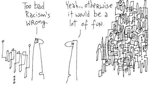 Too bad racism's wrong