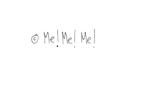 Me me me