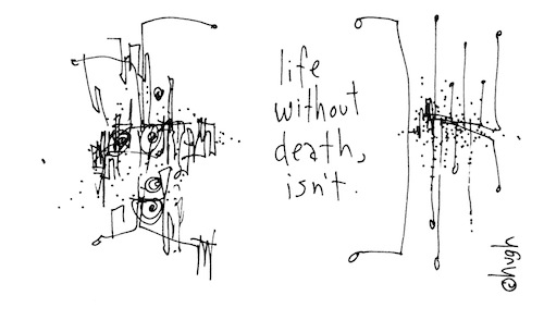 Life without death isn't