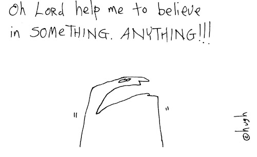 Help me to believe in something