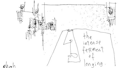 Ferment of longing