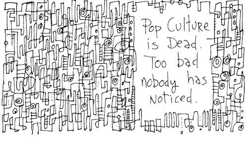Pop culture is dead
