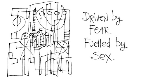 Driven by fear fuelled by sex.