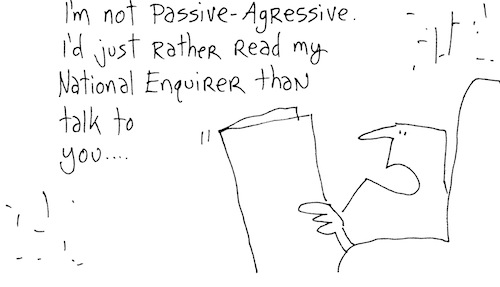 Not passive agressive