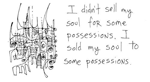 Sold my soul to some possessions