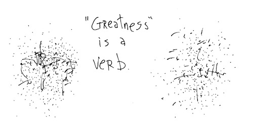 Greatness is a verb