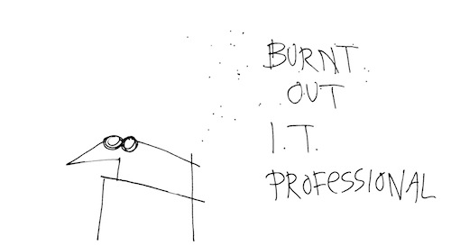 Burnt out IT professional