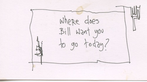 Where does Bill want you to go