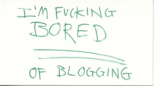 Bored of blogging