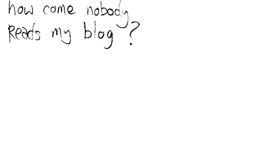 How come nobody reads my blog